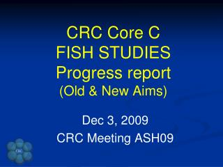 CRC Core C FISH STUDIES Progress report (Old & New Aims)