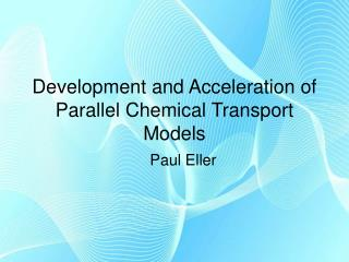 Development and Acceleration of Parallel Chemical Transport Models
