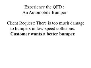 Experience the QFD : An Automobile Bumper