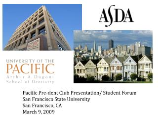 Pacific Pre-dent Club Presentation/ Student Forum San Francisco State University San Francisco, CA