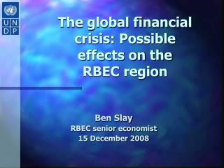 The global financial crisis: Possible effects on the  RBEC region