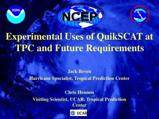 Experimental Uses of QuikSCAT at TPC and Future Requirements