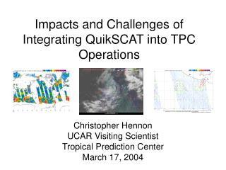 Impacts and Challenges of Integrating QuikSCAT into TPC Operations