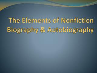 The Elements of Nonfiction  Biography & Autobiography