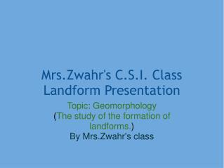 Mrs.Zwahr's C.S.I. Class Landform Presentation