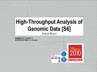 High-Throughput Analysis of Genomic Data [S6] E NRIQUE  B LANCO