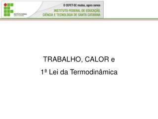 TRABALHO, CALOR e  1ª Lei da Termodinâmica