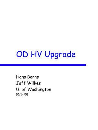 OD HV Upgrade