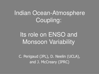 Indian Ocean-Atmosphere Coupling:  Its role on ENSO and Monsoon Variability