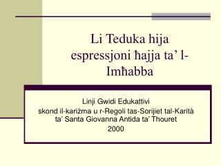 Li Teduka hija espressjoni ħajja ta' l-Imħabba