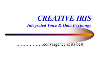 CREATIVE IRIS Integrated Voice & Data Exchange