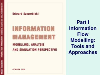 Part I Information Flow Modelling:  Tools and Approaches