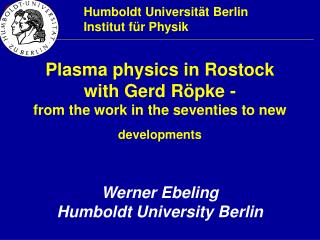Plasma physics in Rostock  with Gerd R�pke -  from the work in the seventies to new  developments
