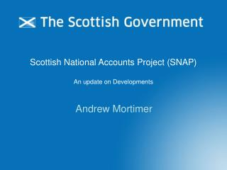 Scottish National Accounts Project (SNAP) An update on Developments