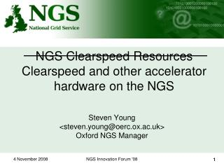NGS Clearspeed Resources Clearspeed and other accelerator hardware on the NGS