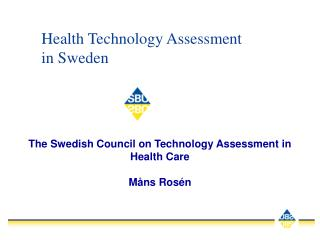 The Swedish Council on Technology Assessment in Health Care Måns Rosén