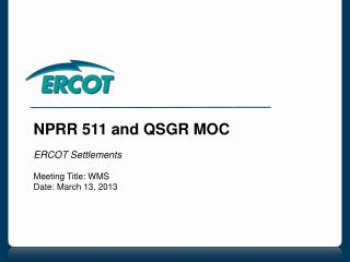 NPRR 511 and QSGR MOC ERCOT Settlements Meeting Title: WMS Date: March 13, 2013