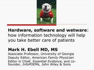Hardware, software and wetware:  how information technology will help  you take better care of patients
