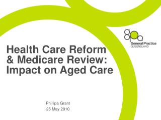 Health Care Reform  & Medicare Review: Impact on Aged Care