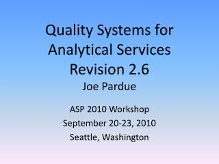 Quality Systems for Analytical Services Revision 2.6 Joe Pardue