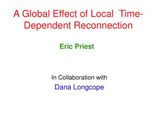 A Global Effect of Local  Time-Dependent Reconnection
