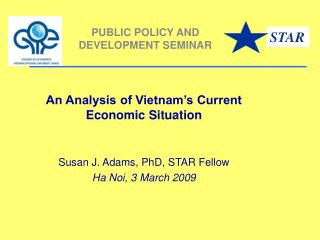 An Analysis of Vietnam s Current Economic Situation   Susan J. Adams, PhD, STAR Fellow Ha Noi, 3 March 2009