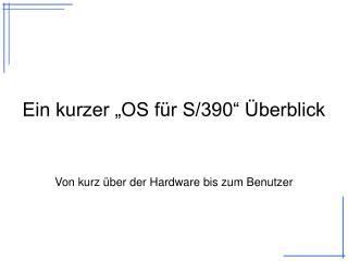 """Ein kurzer """"OS für S/390"""" Überblick"""