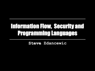 Information Flow,  Security and Programming Languages