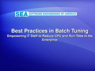 Best Practices in Batch Tuning Empowering IT Staff to Reduce CPU and Run-Time in the Enterprise