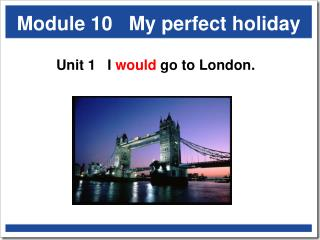 Module 10   My perfect holiday
