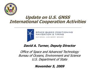 Update on U.S. GNSS  International Cooperation Activities