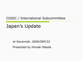 CGSIC / International Subcommittee  Japan's Update