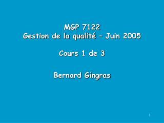 MGP 7122 Gestion de la qualit    Juin 2005  Cours 1 de 3    Bernard Gingras