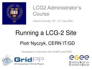 LCG2 Administrator's Course Oxford University, 19 th  – 21 st  July 2004.