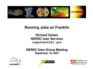 Running Jobs on Franklin Richard Gerber NERSC User Services ragerber@lbl