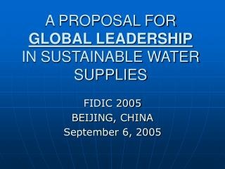 A PROPOSAL FOR  GLOBAL LEADERSHIP  IN SUSTAINABLE WATER SUPPLIES