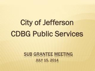 Sub Grantee Meeting July 15, 2014