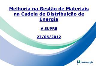 Melhoria na Gest�o de Materiais na Cadeia de Distribui��o de Energia V SUPRE 27/06/2012