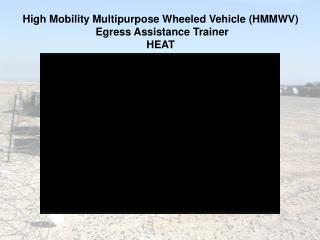High Mobility Multipurpose Wheeled Vehicle (HMMWV)  Egress Assistance Trainer HEAT