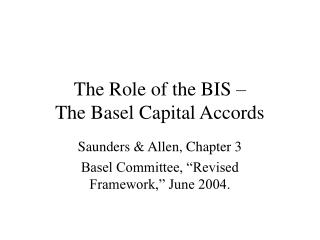 The Role of the BIS �  The Basel Capital Accords