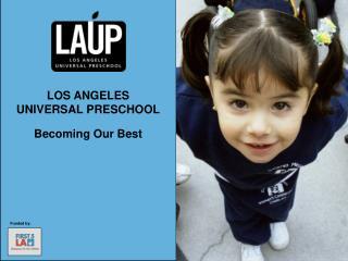 LOS ANGELES UNIVERSAL PRESCHOOL Becoming Our Best