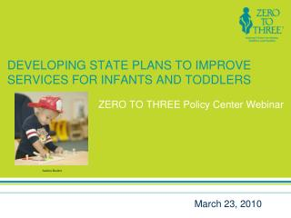 DEVELOPING STATE PLANS TO IMPROVE SERVICES FOR INFANTS AND TODDLERS