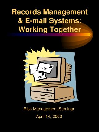 Records Management  E-mail Systems: Working Together