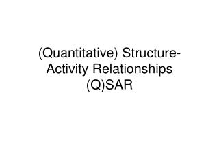 (Quantitative) Structure-Activity Relationships (Q)SAR