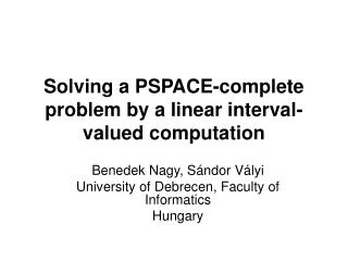 Solving a PSPACE-complete problem by a linear interval-valued computation