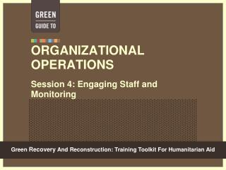 ORGANIZATIONAL OPERATIONS Session 4: Engaging Staff and Monitoring