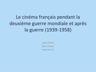 Le cinéma français pendant la deuxième guerre mondiale et après la guerre  (1939-1958)