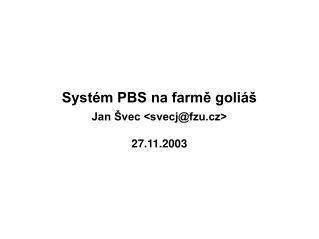 Systém PBS na farmě goliáš Jan Švec <svecj@fzu.cz> 27.11.2003