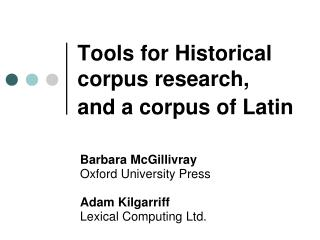 Tools for Historical corpus research,  and a corpus of Latin