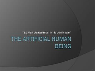 The  artificial human being